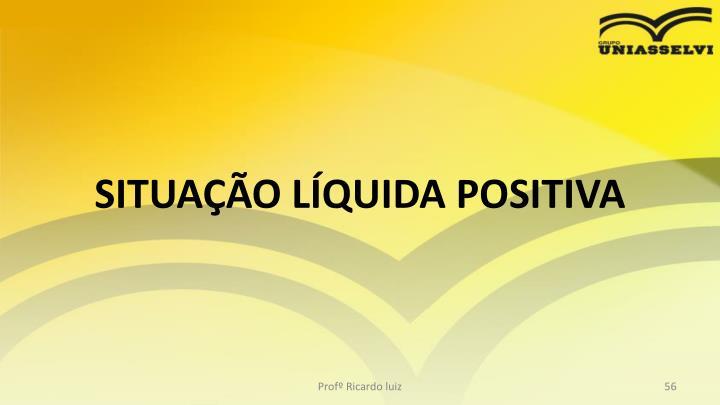 SITUAÇÃO LÍQUIDA POSITIVA