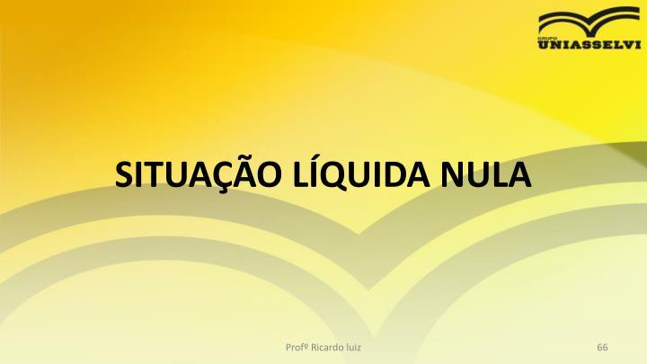 SITUAÇÃO LÍQUIDA NULA