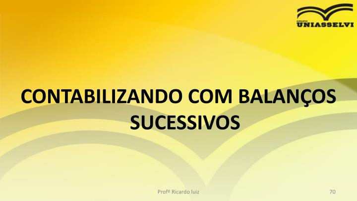 CONTABILIZANDO COM BALANÇOS SUCESSIVOS