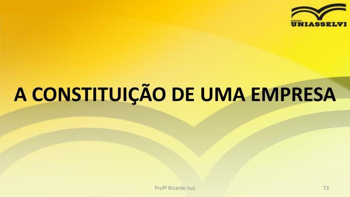 A CONSTITUIÇÃO DE UMA EMPRESA