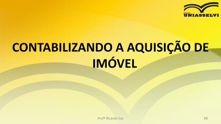 CONTABILIZANDO A AQUISIO DE IMVEL