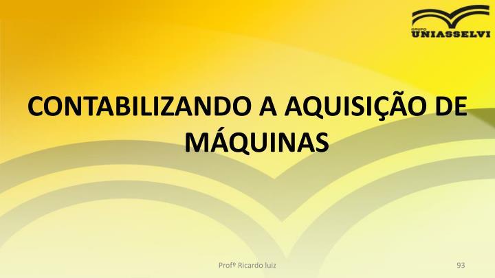 CONTABILIZANDO A AQUISIÇÃO DE MÁQUINAS