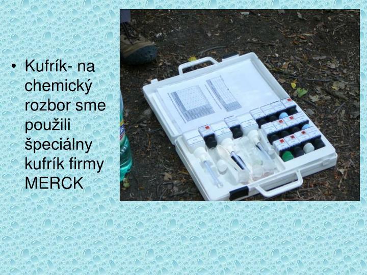 Kufrík- na chemický rozbor sme použili špeciálny kufrík firmy MERCK
