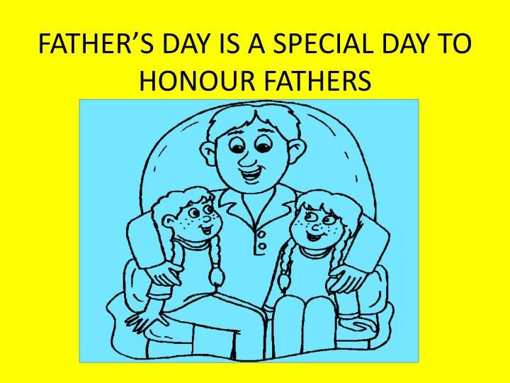 FATHER'S DAY IS A SPECIAL DAY TO HONOUR FATHERS