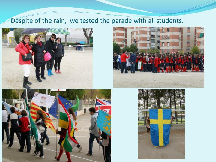 Despite of the rain,  we tested the parade with all students.