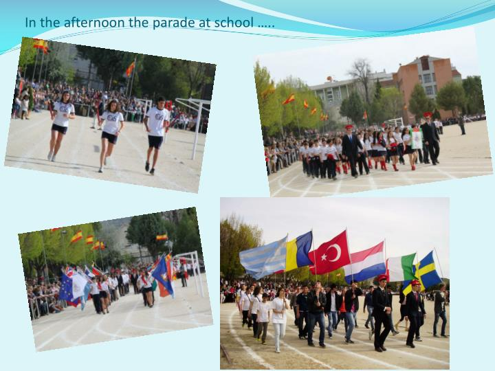 In the afternoon the parade at school …..