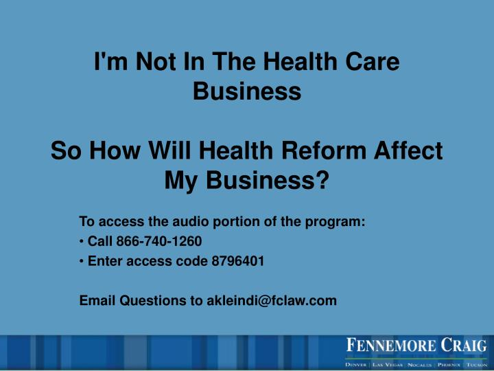 I m not in the health care business so how will health reform affect my business1