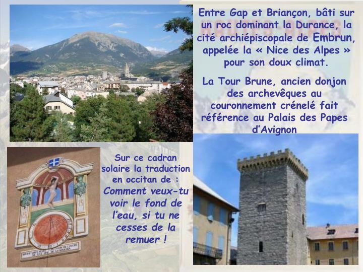 Entre Gap et Briançon, bâti sur un roc dominant la Durance, la cité archiépiscopale de