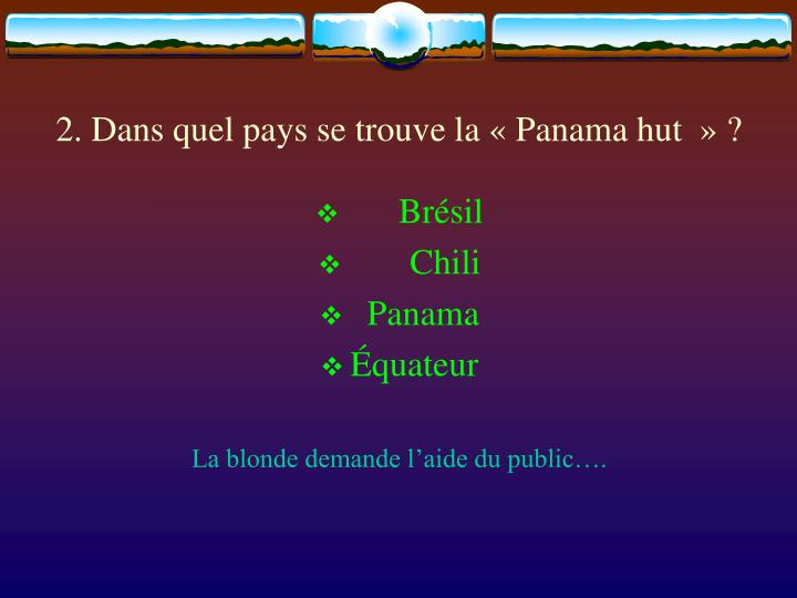 2. Dans quel pays se trouve la «Panama hut » ?