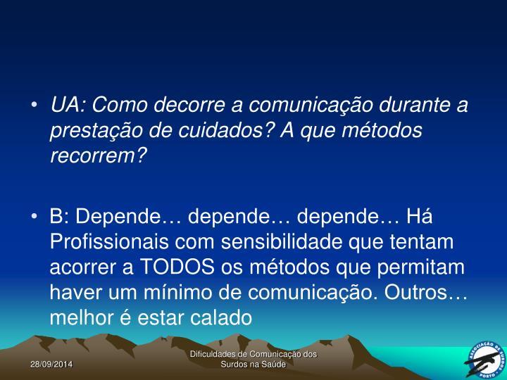 UA: Como decorre a comunicação durante a prestação de cuidados? A que métodos recorrem?