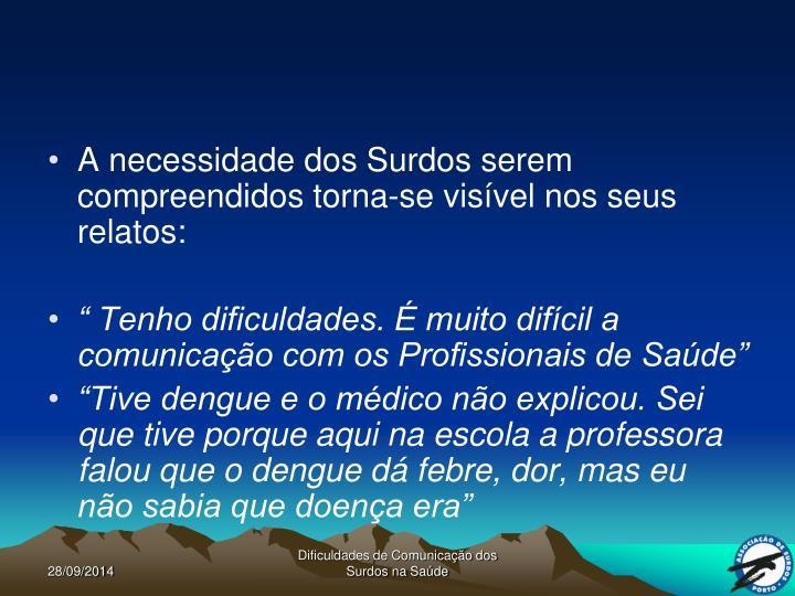 A necessidade dos Surdos serem compreendidos torna-se visível nos seus relatos:
