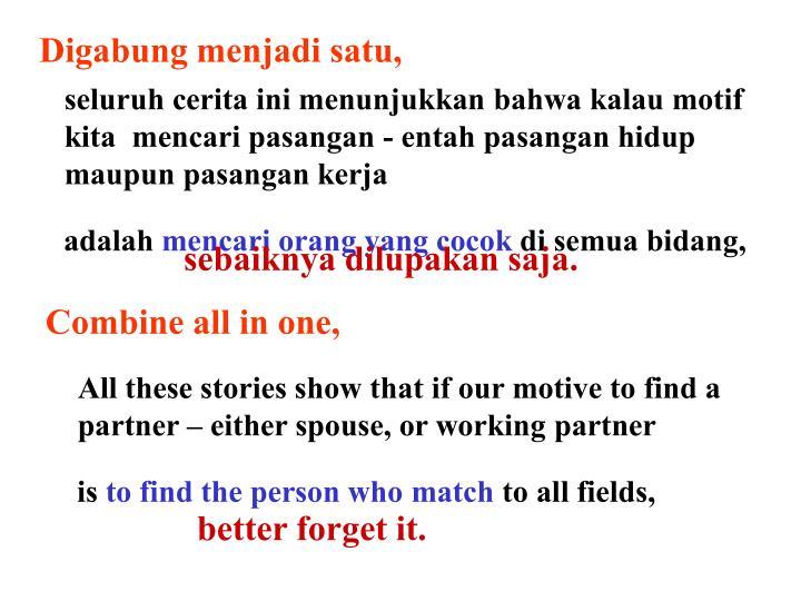 seluruh cerita ini menunjukkan bahwa kalau motif kita  mencari pasangan - entah pasangan hidup maupun pasangan kerja