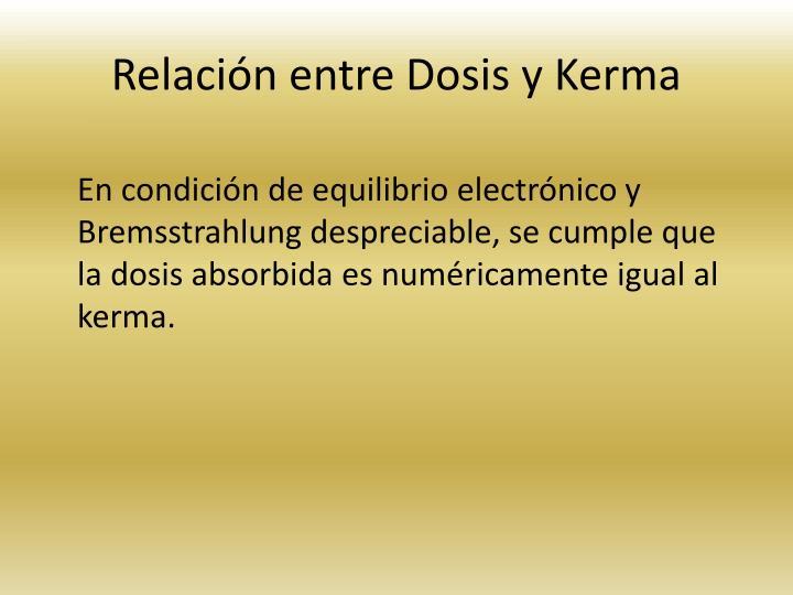 Relacin entre Dosis y Kerma