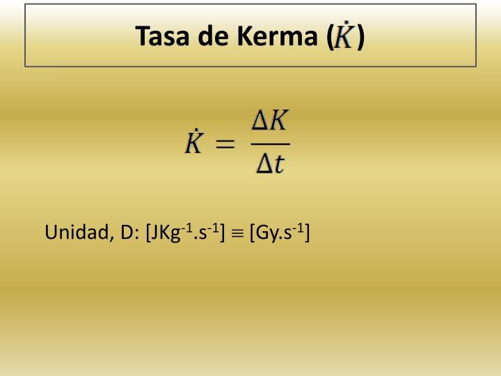 Tasa de Kerma (   )