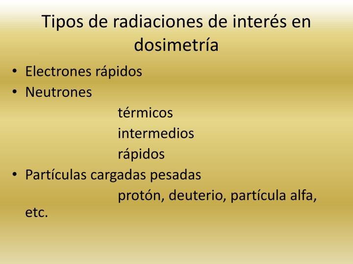 Tipos de radiaciones de inters en dosimetra