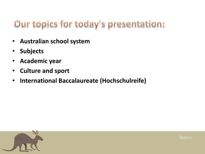 Our topics for today's presentation: