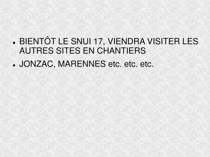 BIENTÔT LE SNUI 17, VIENDRA VISITER LES AUTRES SITES EN CHANTIERS