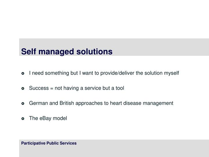 Self managed solutions