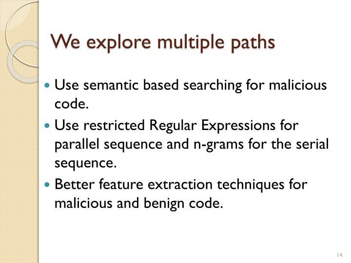 We explore multiple paths