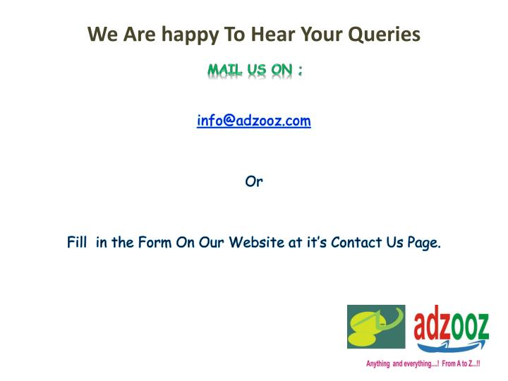 We Are happy To Hear Your Queries
