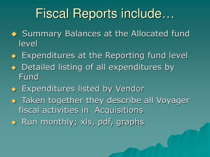 Fiscal Reports include…