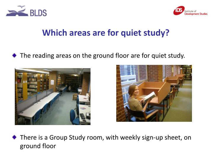 Which areas are for quiet study?