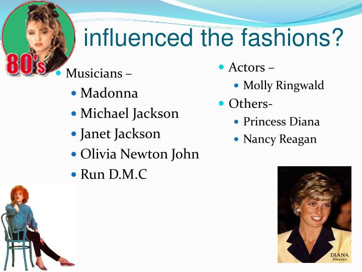 Who influenced the fashions?
