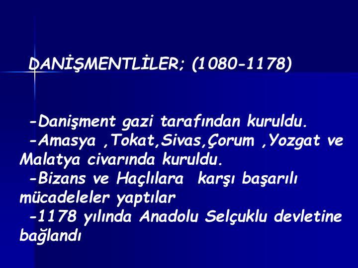 DANİŞMENTLİLER; (1080-1178)