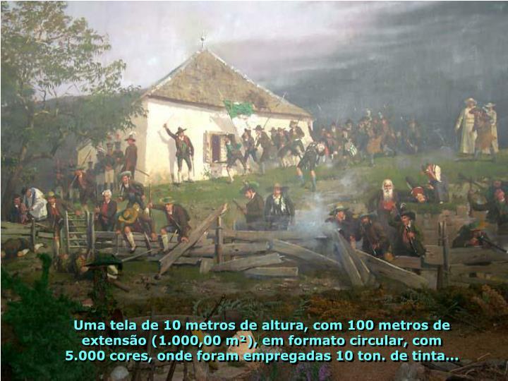 Uma tela de 10 metros de altura, com 100 metros de extensão (1.000,00 m²), em formato circular, com 5.000 cores, onde foram empregadas 10 ton. de tinta...