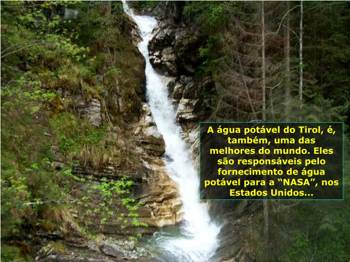 """A água potável do Tirol, é, também, uma das melhores do mundo. Eles são responsáveis pelo fornecimento de água potável para a """"NASA"""", nos Estados Unidos..."""