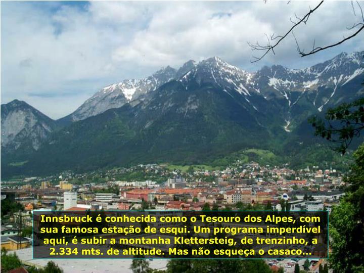 Innsbruck é conhecida como o Tesouro dos Alpes, com sua famosa estação de esqui. Um programa imperdível aqui, é subir a montanha Klettersteig,