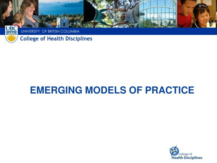 EMERGING MODELS OF PRACTICE