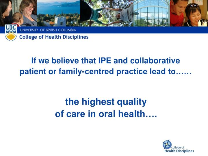 If we believe that IPE and collaborative patient or family-centred practice lead to……