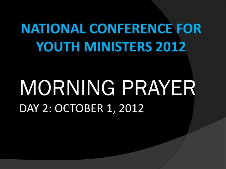 NATIONAL CONFERENCE FOR YOUTH MINISTERS 2012