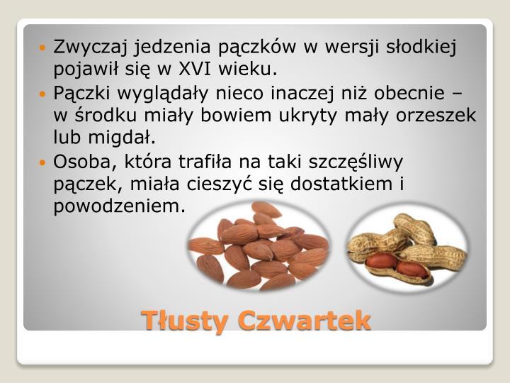 Zwyczaj jedzenia pączków w wersji słodkiej pojawił się w XVI wieku.