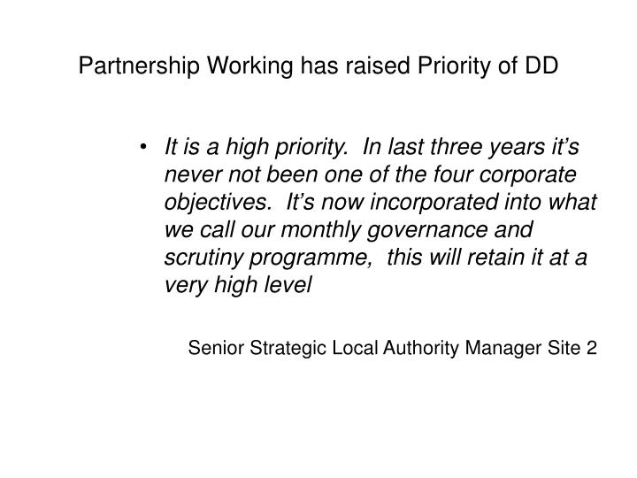 Partnership Working has raised Priority of DD