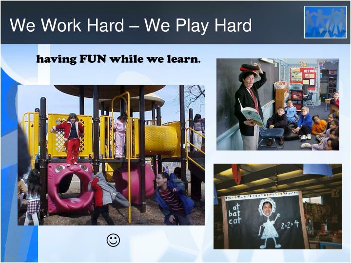 We Work Hard – We Play Hard