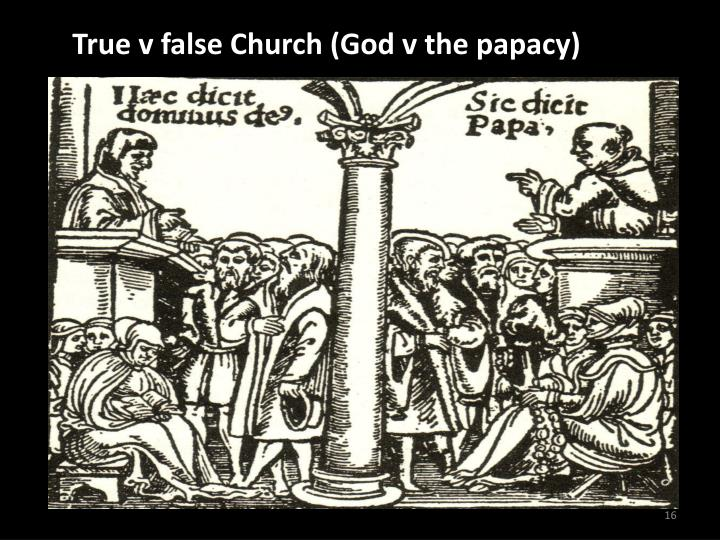 True v false Church (God v the papacy)