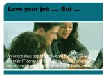 love your job but