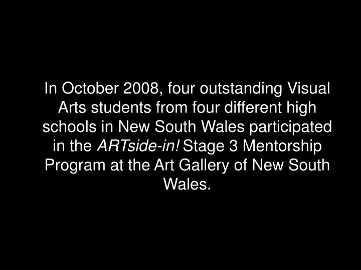 In October 2008, four outstanding Visual Arts students from four different high schools in New South Wales participated in the