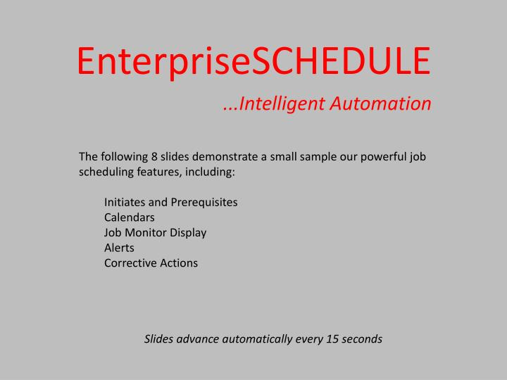 The following 8 slides demonstrate a small sample our powerful job scheduling features, including: