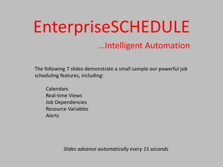 The following 7 slides demonstrate a small sample our powerful job scheduling features, including: