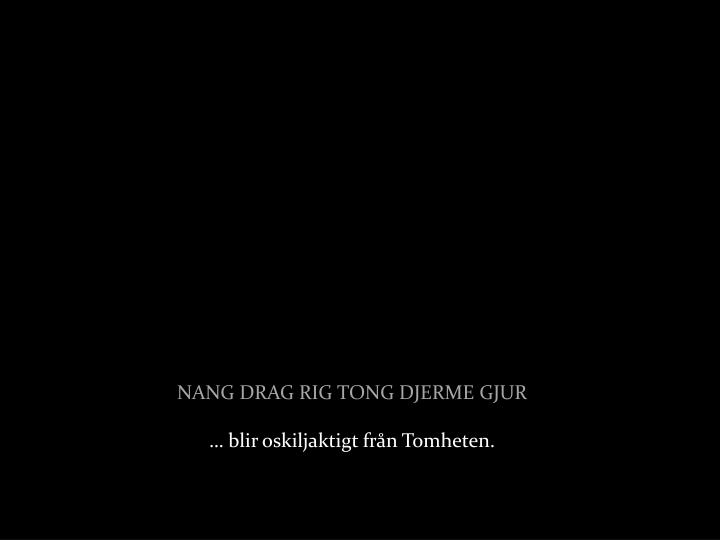 NANG DRAG RIG TONG DJERME GJUR