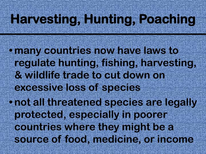 many countries now have laws to regulate hunting, fishing, harvesting, & wildlife trade to cut down on excessive loss of species
