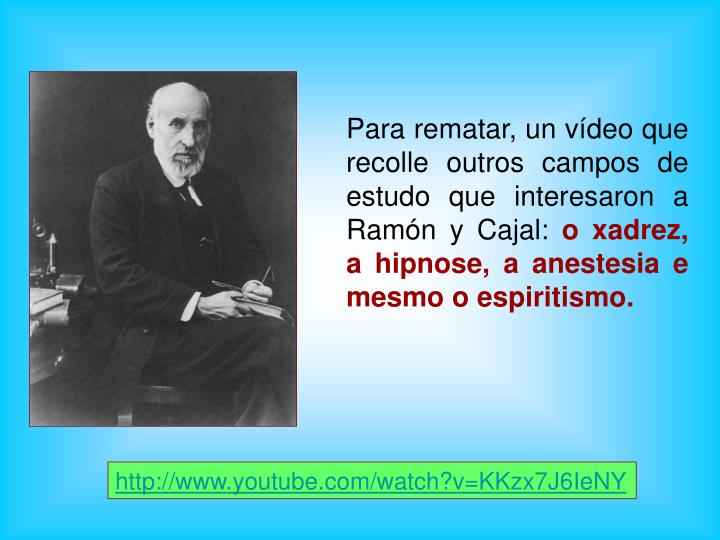 Para rematar, un vídeo que recolle outros campos de estudo que interesaron a Ramón y Cajal: