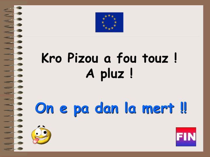Kro Pizou a fou touz !