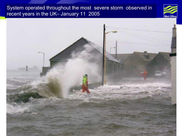 System operated throughout the most  severe storm  observed in recent years in the UK– January 11  2005