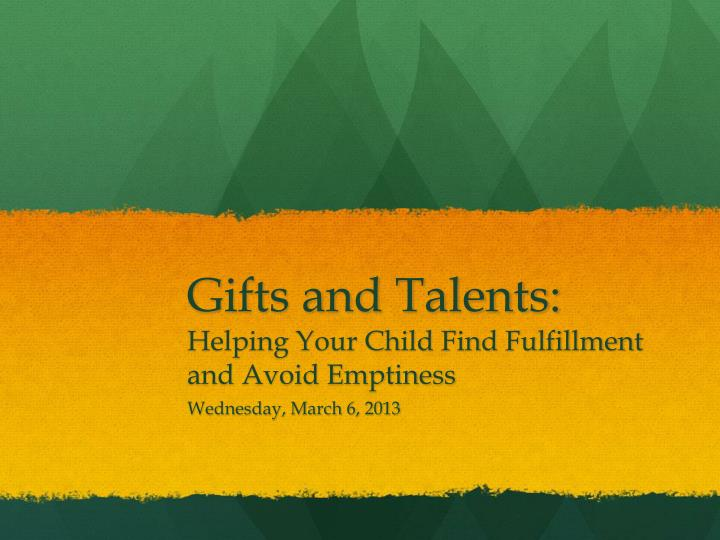 Gifts and talents helping your child find fulfillment and avoid emptiness