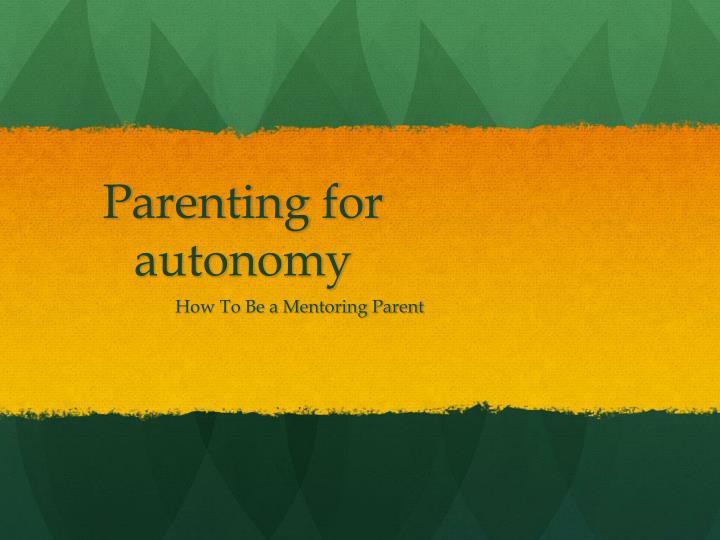 Parenting for autonomy