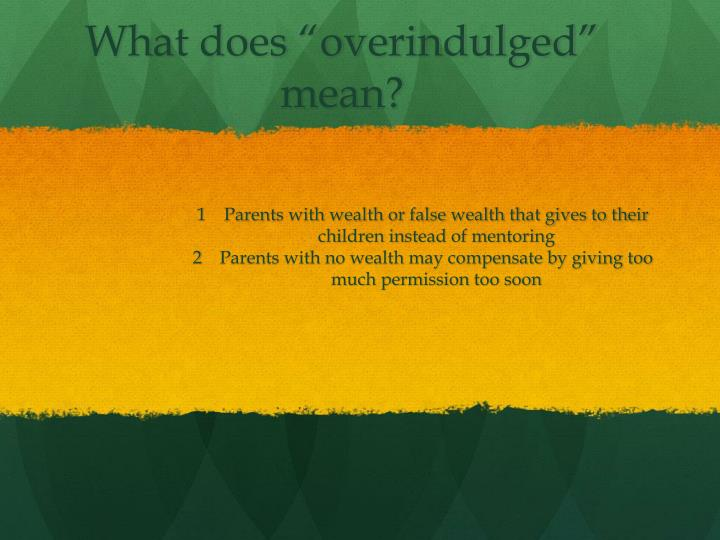 "What does ""overindulged"" mean?"